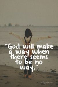 God will make a way then there seems to be no way